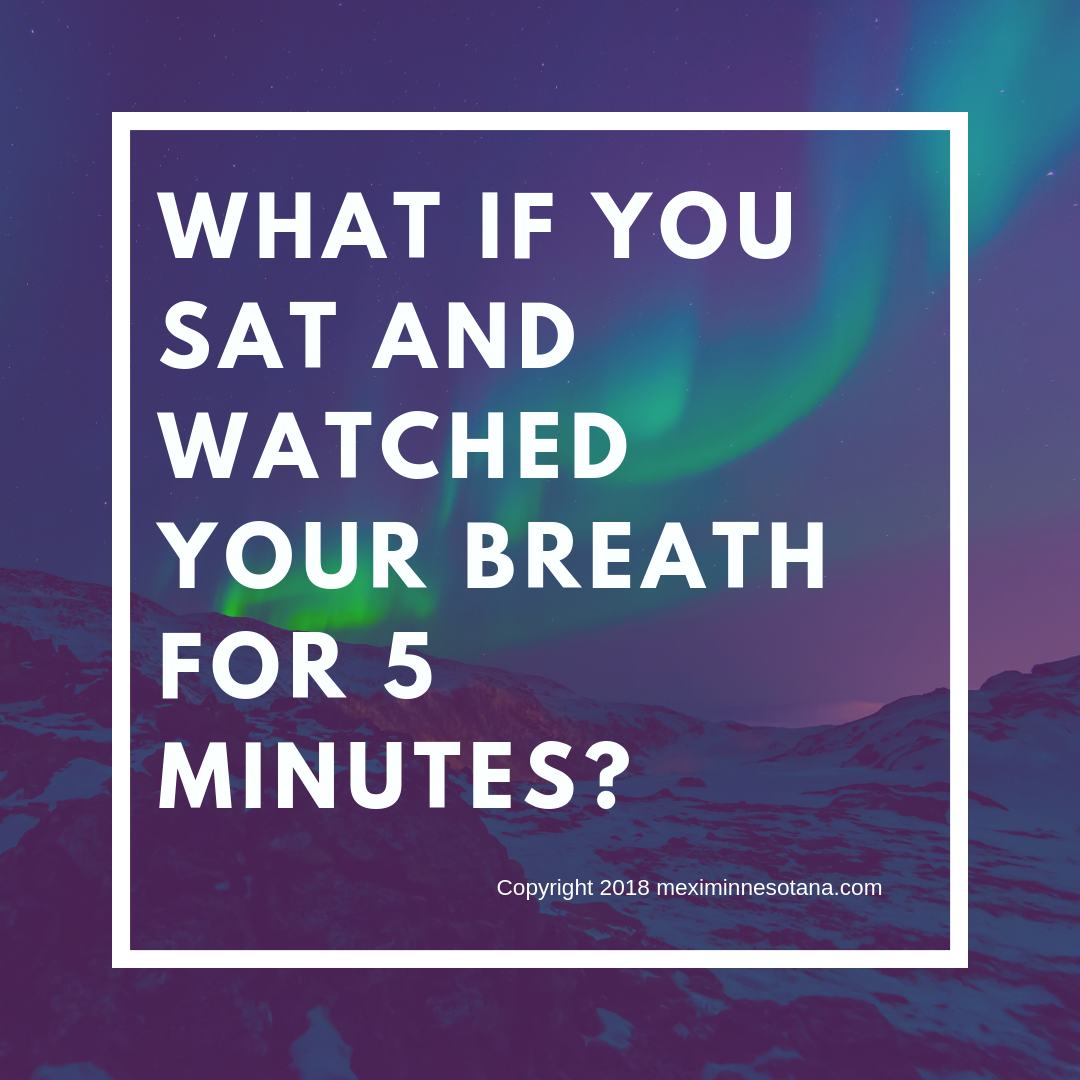 Watch your breath for 5 min